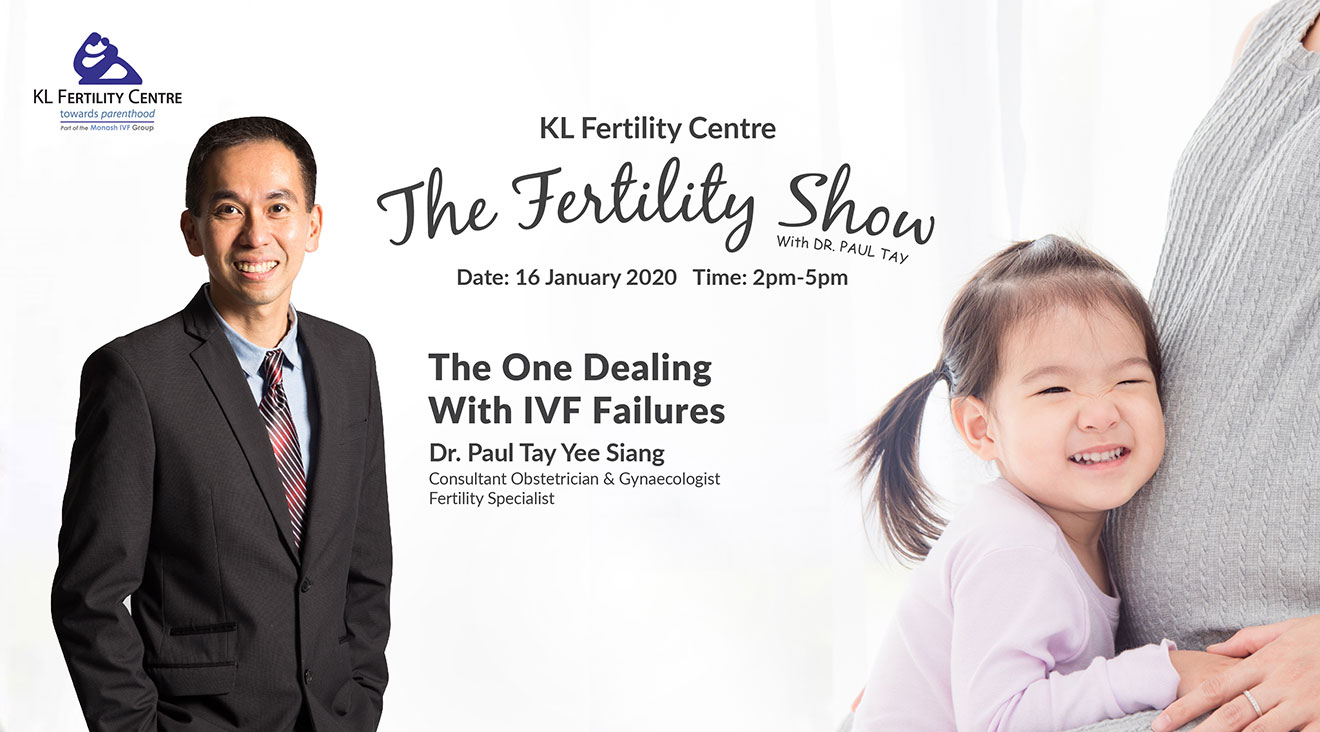 The Fertility Show : The One Dealing with IVF Failures, 16 January 2020 - Dr. Paul Tay