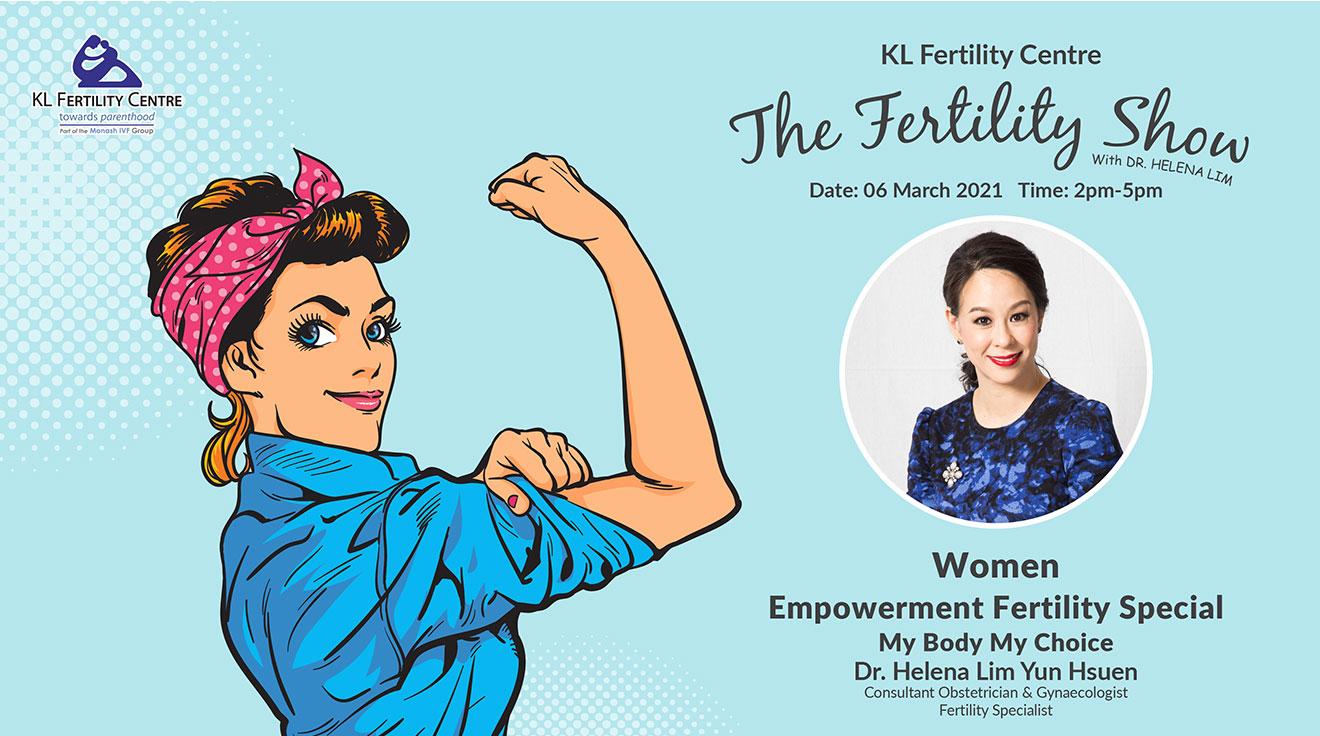 The Fertility Show : Women Empowerment Fertility Special - My Body My Choice, 06 March 2021 - Dr. Helena Lim