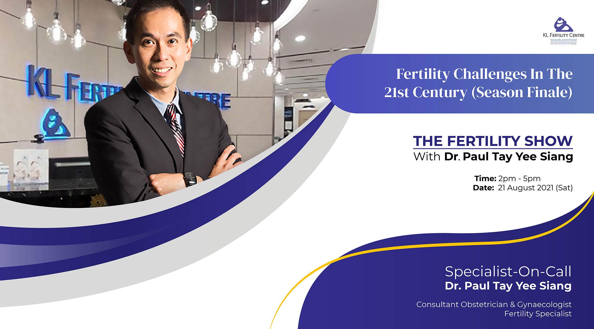 The Fertility Show : Fertility Challenges in The 21st Century (SEASON FINALE) - Dr. Paul Tay